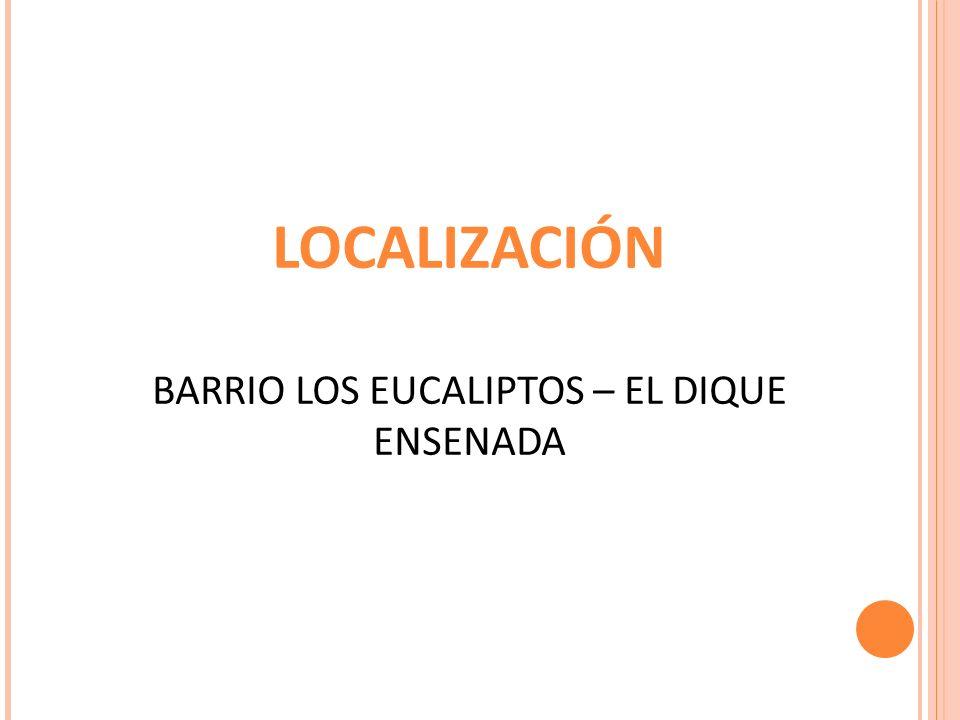 LOCALIZACIÓN BARRIO LOS EUCALIPTOS – EL DIQUE ENSENADA