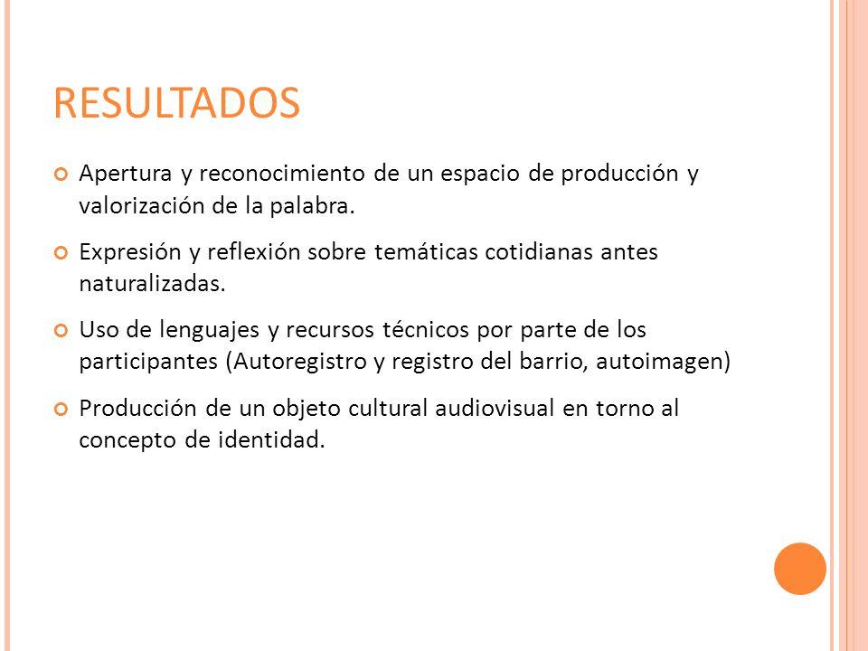 RESULTADOS Apertura y reconocimiento de un espacio de producción y valorización de la palabra.