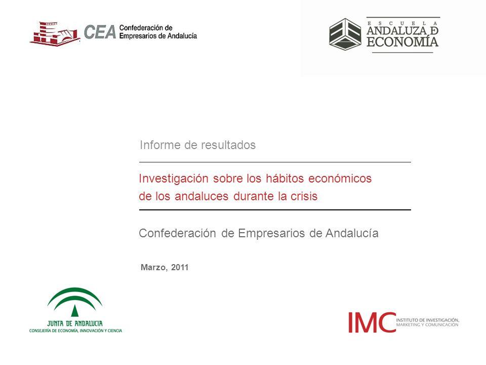 Informe de resultados Confederación de Empresarios de Andalucía Marzo, 2011 Investigación sobre los hábitos económicos de los andaluces durante la crisis 1