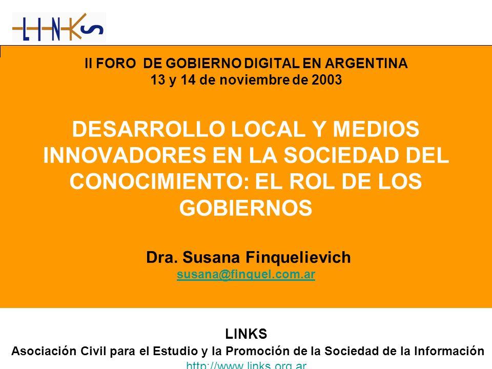 II FORO DE GOBIERNO DIGITAL EN ARGENTINA 13 y 14 de noviembre de 2003 DESARROLLO LOCAL Y MEDIOS INNOVADORES EN LA SOCIEDAD DEL CONOCIMIENTO: EL ROL DE LOS GOBIERNOS Dra.