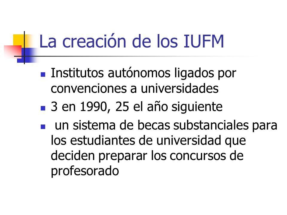 La creación de los IUFM Institutos autónomos ligados por convenciones a universidades 3 en 1990, 25 el año siguiente un sistema de becas substanciales para los estudiantes de universidad que deciden preparar los concursos de profesorado