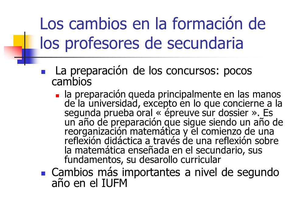 Los cambios en la formación de los profesores de secundaria La preparación de los concursos: pocos cambios la preparación queda principalmente en las manos de la universidad, excepto en lo que concierne a la segunda prueba oral « épreuve sur dossier ».