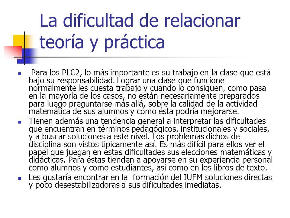La dificultad de relacionar teoría y práctica Para los PLC2, lo más importante es su trabajo en la clase que está bajo su responsabilidad.