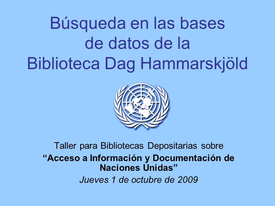 Búsqueda en las bases de datos de la Biblioteca Dag Hammarskjöld Taller para Bibliotecas Depositarias sobre Acceso a Información y Documentación de Na