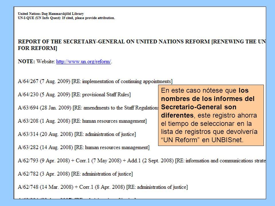 En este caso nótese que los nombres de los informes del Secretario-General son diferentes, este registro ahorra el tiempo de seleccionar en la lista d