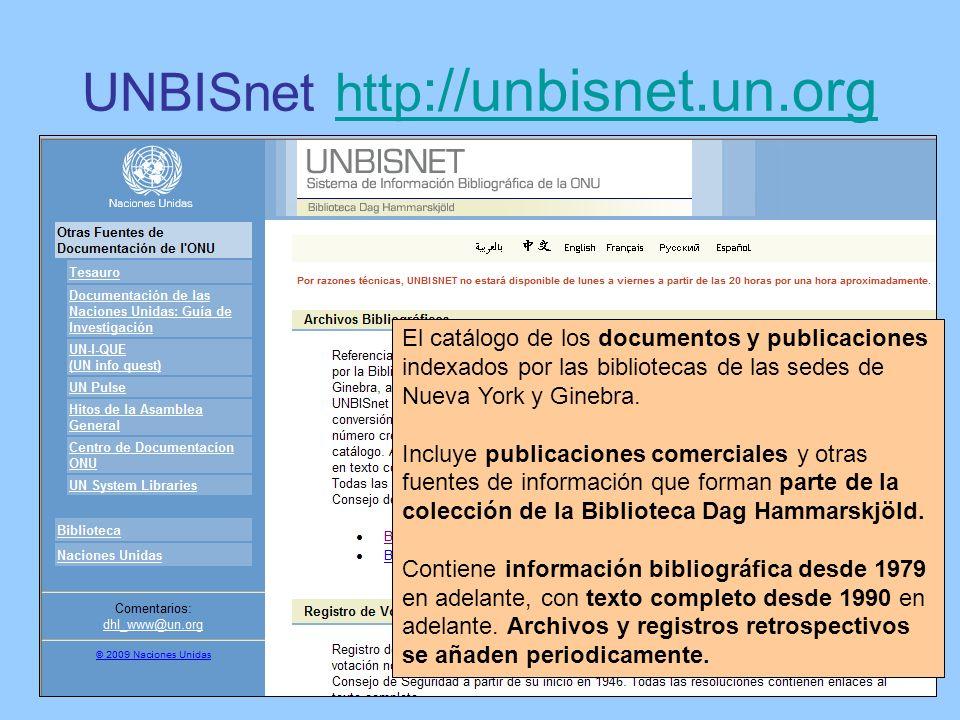 UNBISnet http ://unbisnet.un.org http ://unbisnet.un.org El catálogo de los documentos y publicaciones indexados por las bibliotecas de las sedes de N