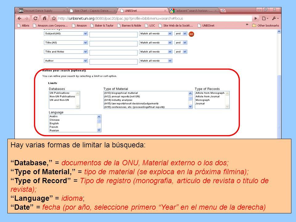 Hay varias formas de limitar la búsqueda: Database, = documentos de la ONU, Material externo o los dos; Type of Material, = tipo de material (se explo