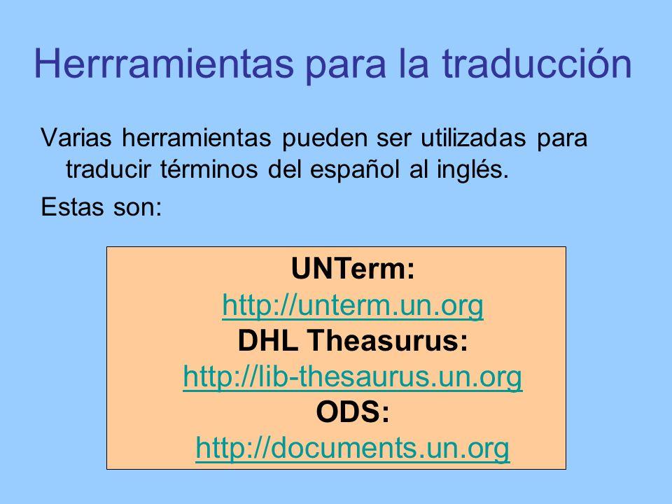 Herrramientas para la traducción Varias herramientas pueden ser utilizadas para traducir términos del español al inglés. Estas son: UNTerm: http://unt