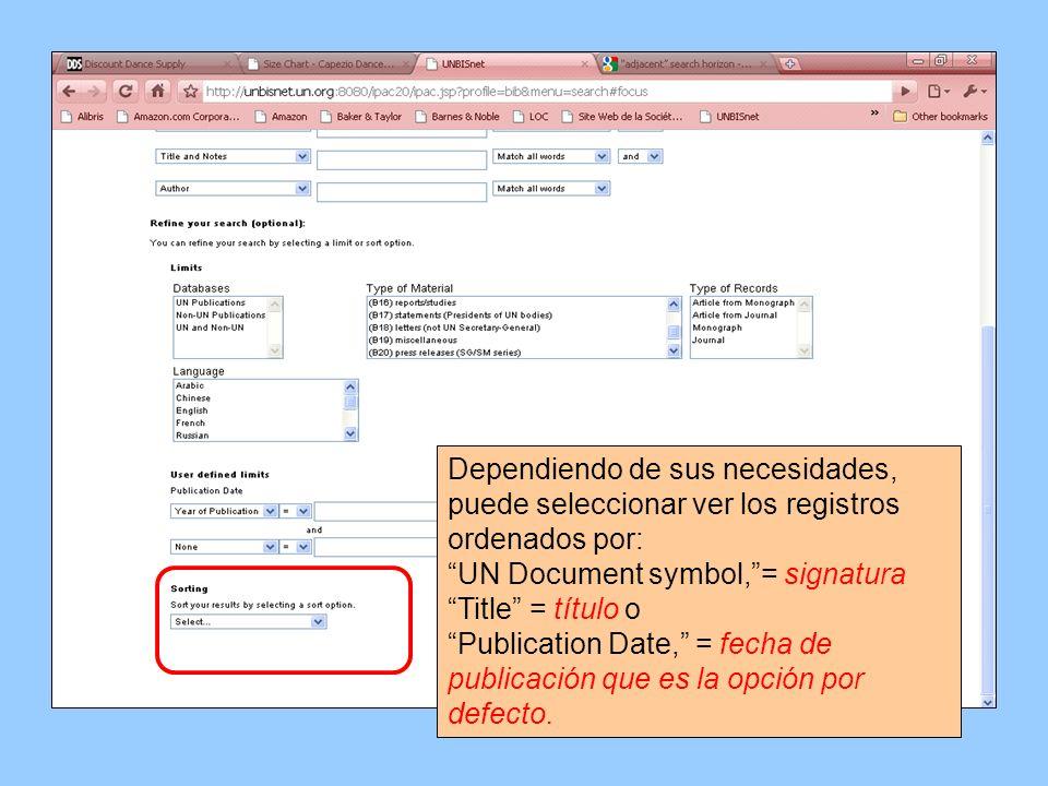 Dependiendo de sus necesidades, puede seleccionar ver los registros ordenados por: UN Document symbol,= signatura Title = título o Publication Date, =