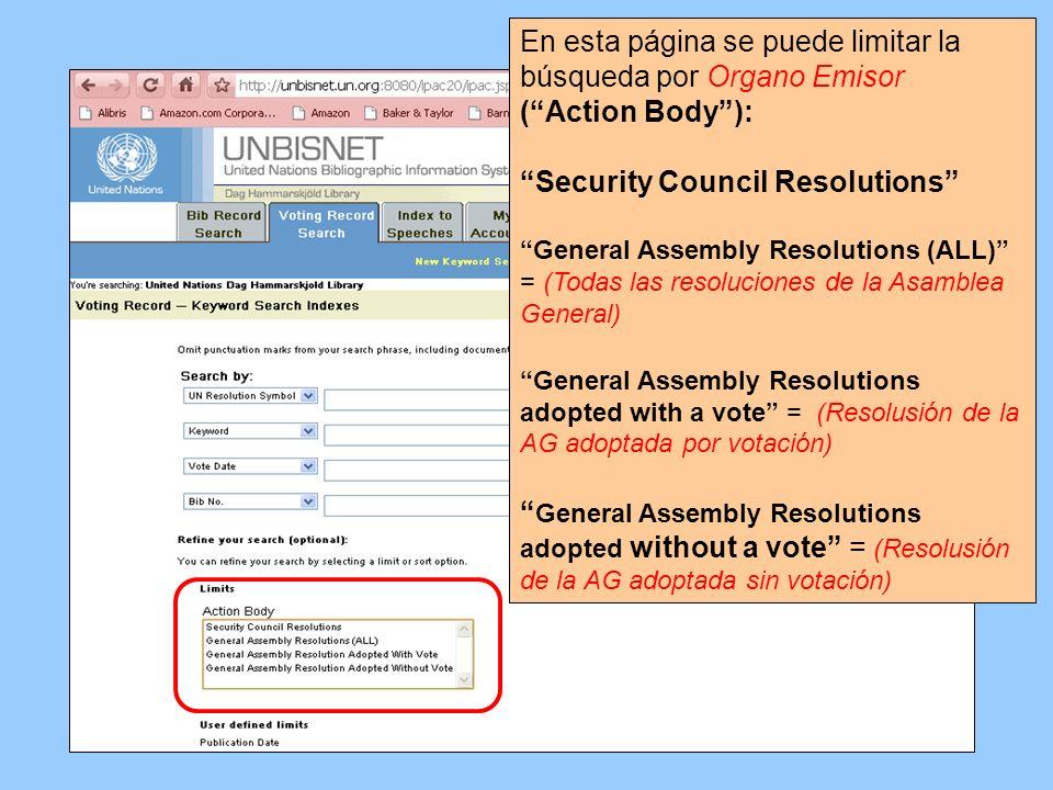 En esta página se puede limitar la búsqueda por Organo Emisor (Action Body): Security Council Resolutions General Assembly Resolutions (ALL) = (Todas