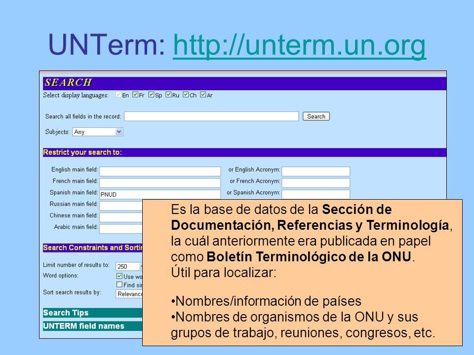 UNTerm: http://unterm.un.orghttp://unterm.un.org Es la base de datos de la Sección de Documentación, Referencias y Terminología, la cuál anteriormente