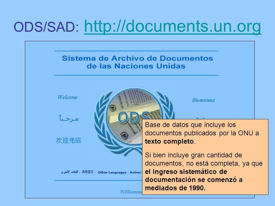 ODS/SAD: http://documents.un.orghttp://documents.un.org Base de datos que incluye los documentos publicados por la ONU a texto completo. Si bien inclu