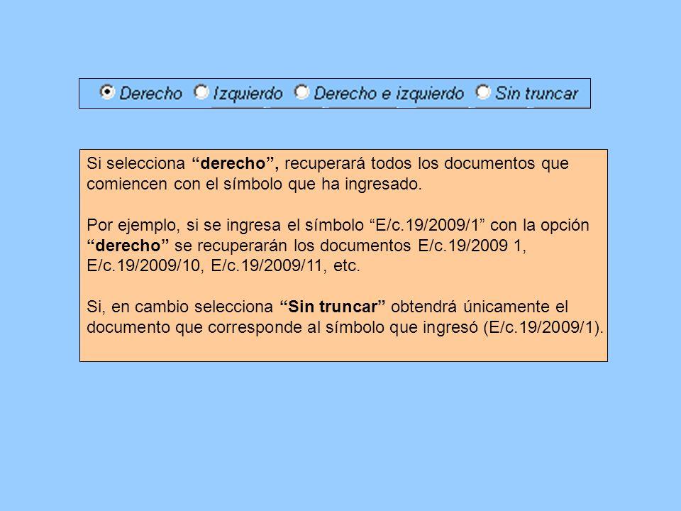 Si selecciona derecho, recuperará todos los documentos que comiencen con el símbolo que ha ingresado. Por ejemplo, si se ingresa el símbolo E/c.19/200
