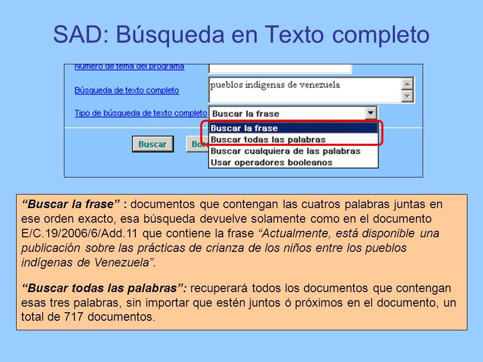 SAD: Búsqueda en Texto completo Buscar la frase : documentos que contengan las cuatros palabras juntas en ese orden exacto, esa búsqueda devuelve sola