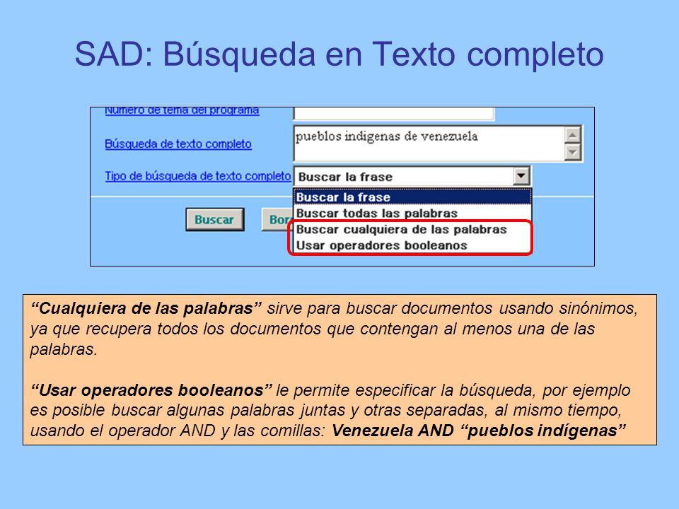 SAD: Búsqueda en Texto completo Cualquiera de las palabras sirve para buscar documentos usando sinónimos, ya que recupera todos los documentos que con