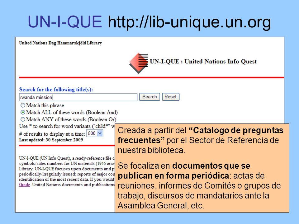 UN-I-QUE http://lib-unique.un.org Creada a partir del Catalogo de preguntas frecuentes por el Sector de Referencia de nuestra biblioteca. Se focaliza