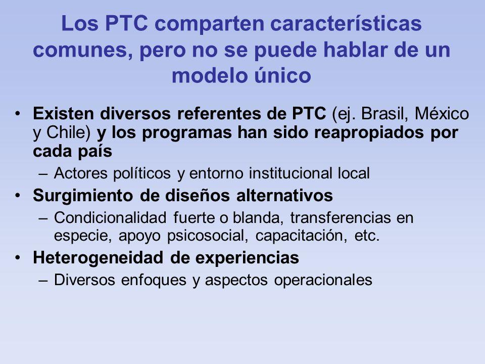 Los PTC comparten características comunes, pero no se puede hablar de un modelo único Existen diversos referentes de PTC (ej. Brasil, México y Chile)
