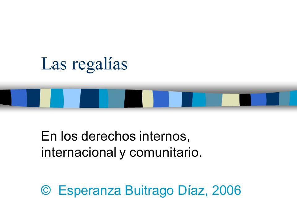 Las regalías En los derechos internos, internacional y comunitario. © Esperanza Buitrago Díaz, 2006