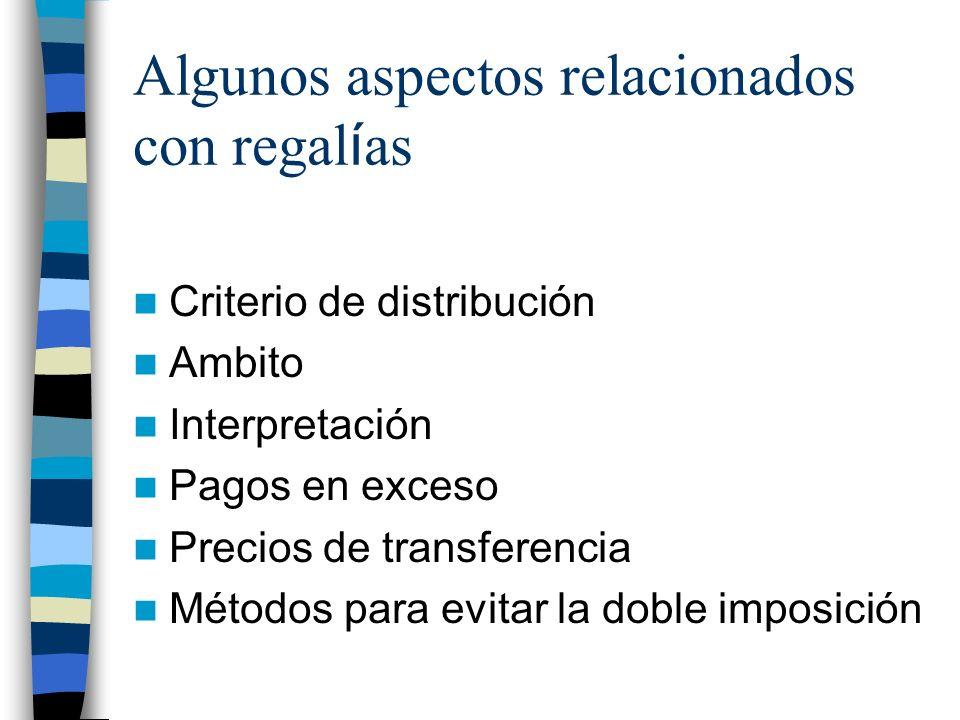 Algunos aspectos relacionados con regal í as Criterio de distribución Ambito Interpretación Pagos en exceso Precios de transferencia Métodos para evitar la doble imposición