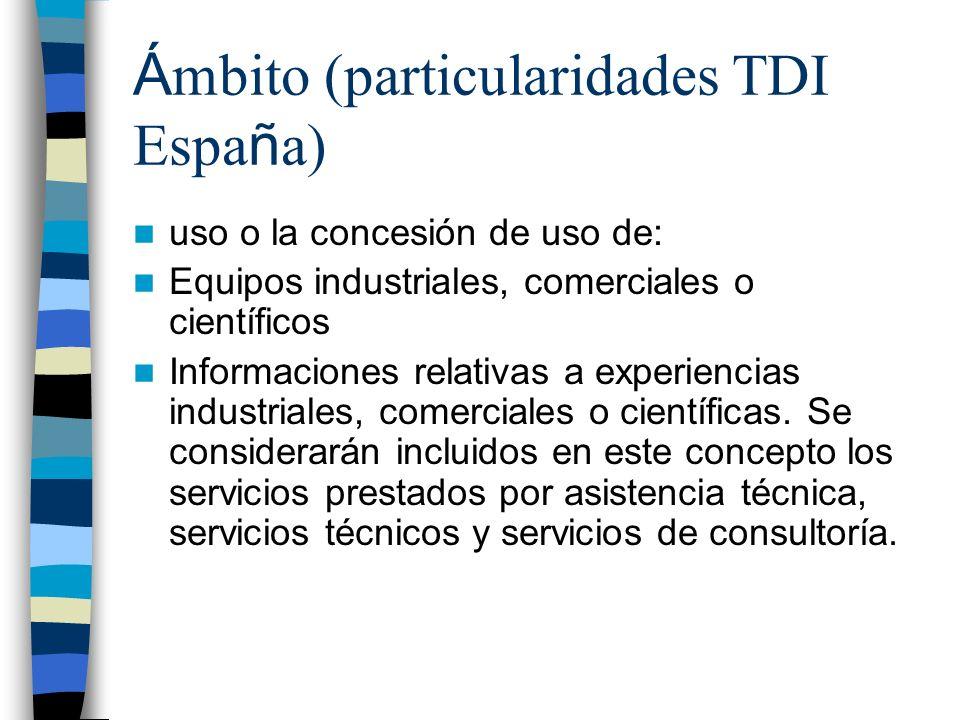 Á mbito (particularidades TDI Espa ñ a) uso o la concesión de uso de: Equipos industriales, comerciales o científicos Informaciones relativas a experiencias industriales, comerciales o científicas.