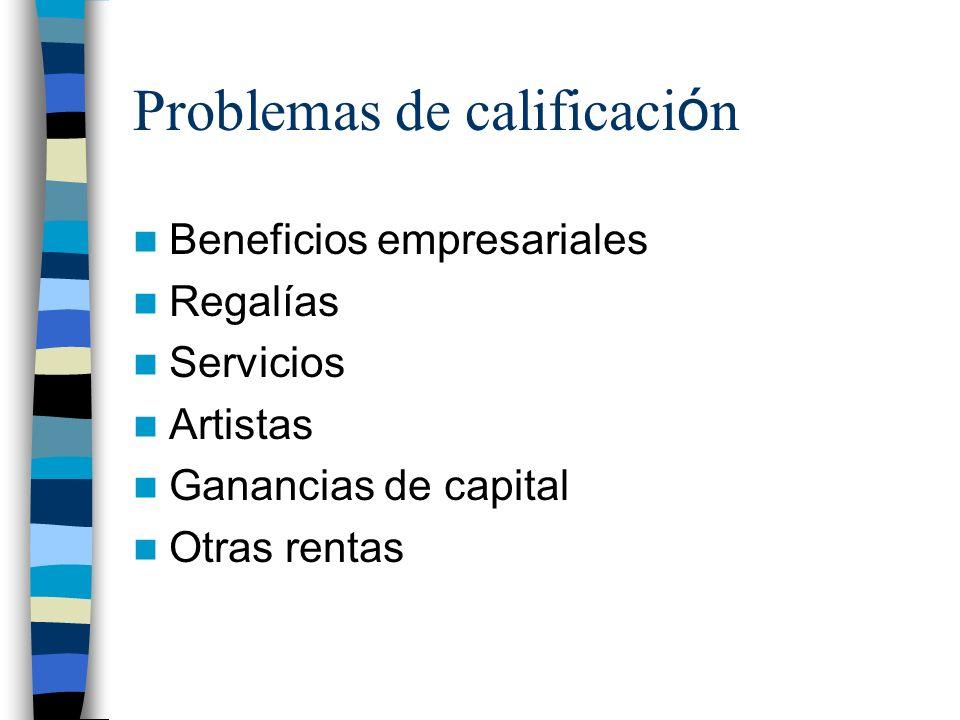 Problemas de calificaci ó n Beneficios empresariales Regalías Servicios Artistas Ganancias de capital Otras rentas