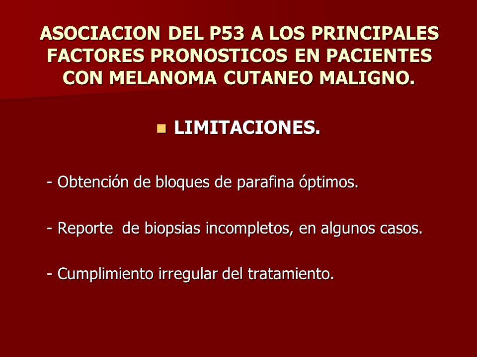 ASOCIACION DEL P53 A LOS PRINCIPALES FACTORES PRONOSTICOS EN PACIENTES CON MELANOMA CUTANEO MALIGNO. LIMITACIONES. LIMITACIONES. - Obtención de bloque