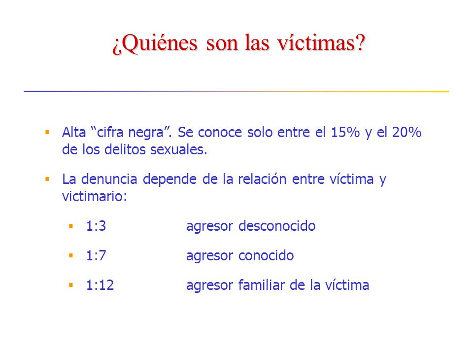 ¿Quiénes son las víctimas.Alta cifra negra.