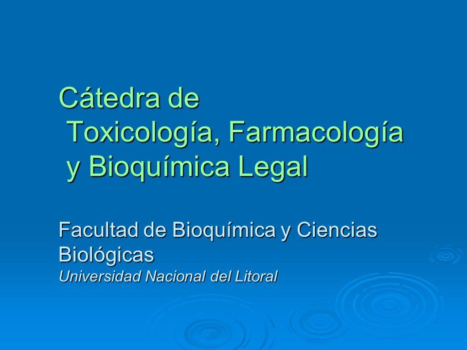 Cátedra de Toxicología, Farmacología y Bioquímica Legal Facultad de Bioquímica y Ciencias Biológicas Universidad Nacional del Litoral