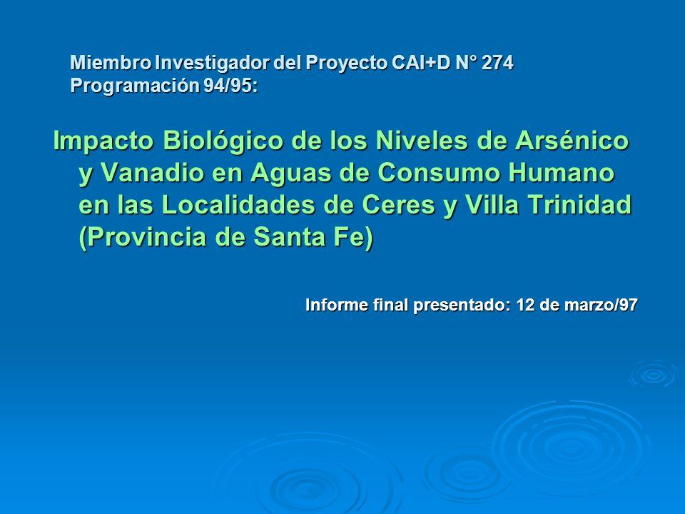 Miembro Investigador del Proyecto CAI+D N° 274 Programación 94/95: Impacto Biológico de los Niveles de Arsénico y Vanadio en Aguas de Consumo Humano e