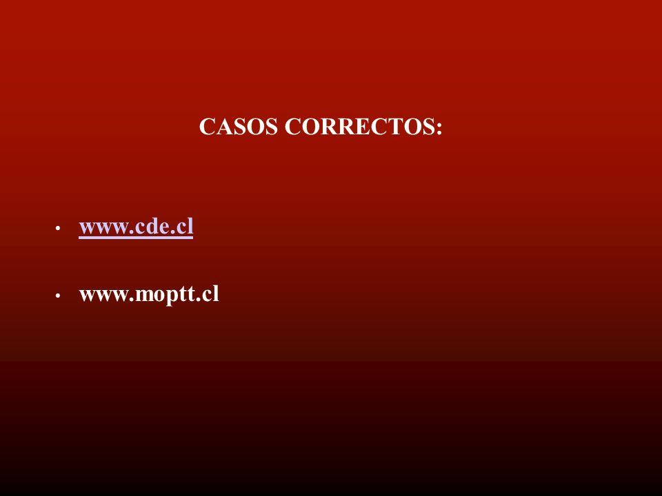 CASOS CORRECTOS: www.cde.cl www.moptt.cl