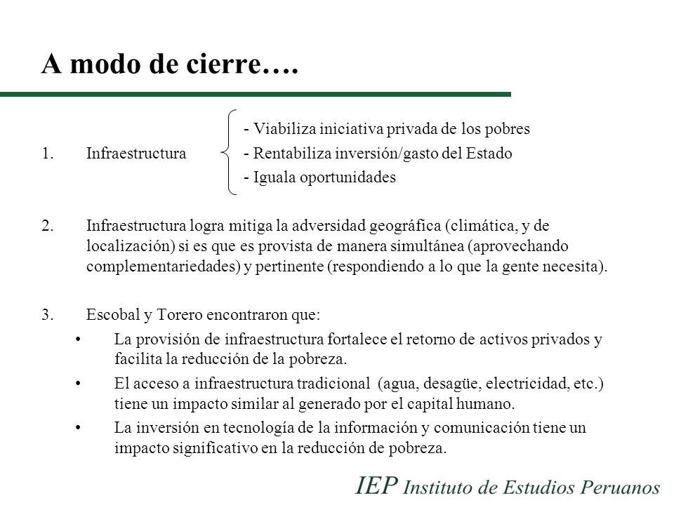 A modo de cierre…. - Viabiliza iniciativa privada de los pobres 1.Infraestructura- Rentabiliza inversión/gasto del Estado - Iguala oportunidades 2.Inf