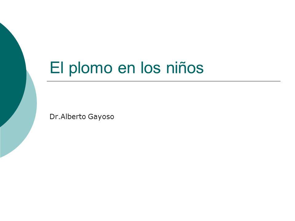 El plomo en los niños Dr.Alberto Gayoso