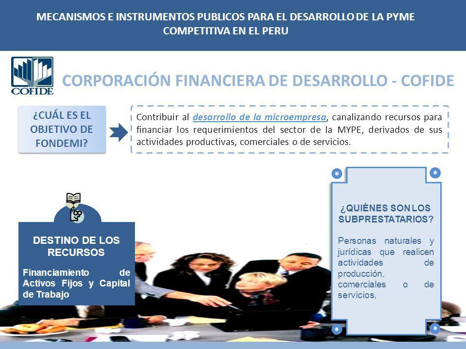 CORPORACIÓN FINANCIERA DE DESARROLLO - COFIDE ¿CUÁL ES EL OBJETIVO DE FONDEMI? MECANISMOS E INSTRUMENTOS PUBLICOS PARA EL DESARROLLO DE LA PYME COMPET