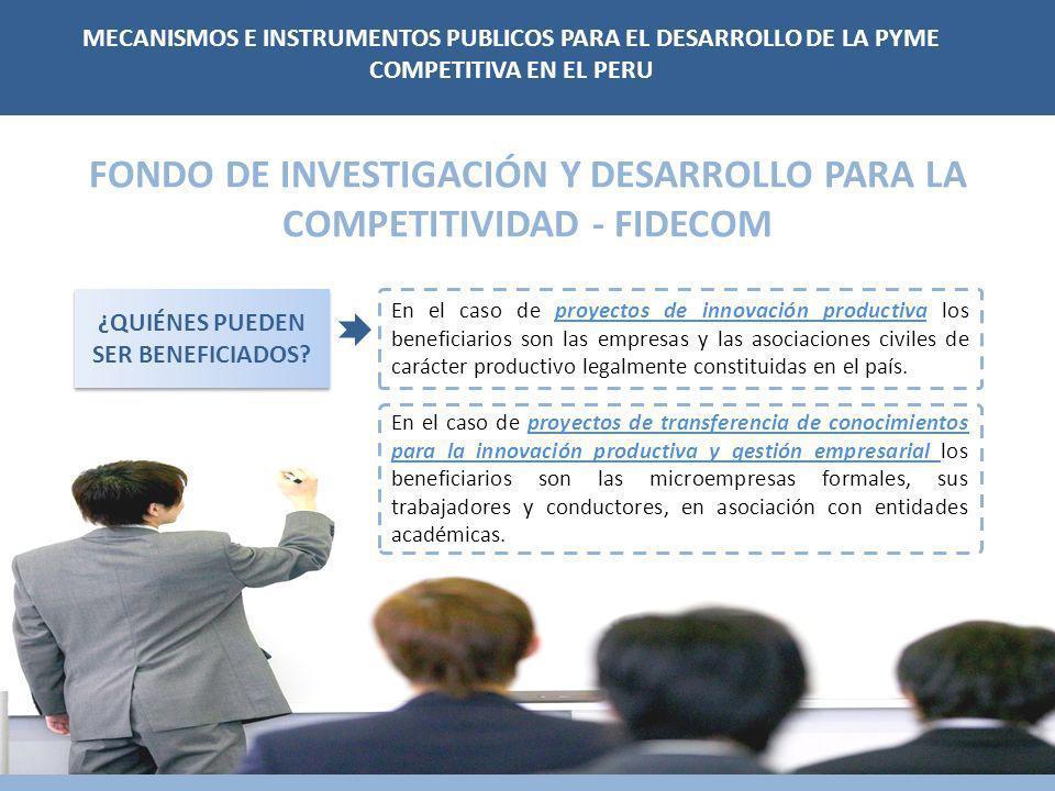 FONDO DE INVESTIGACIÓN Y DESARROLLO PARA LA COMPETITIVIDAD - FIDECOM ¿QUIÉNES PUEDEN SER BENEFICIADOS.