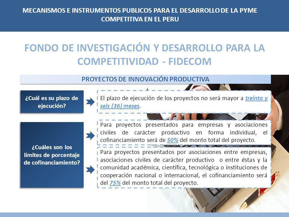 FONDO DE INVESTIGACIÓN Y DESARROLLO PARA LA COMPETITIVIDAD - FIDECOM PROYECTOS DE INNOVACIÓN PRODUCTIVA El plazo de ejecución de los proyectos no será mayor a treinta y seis (36) meses.