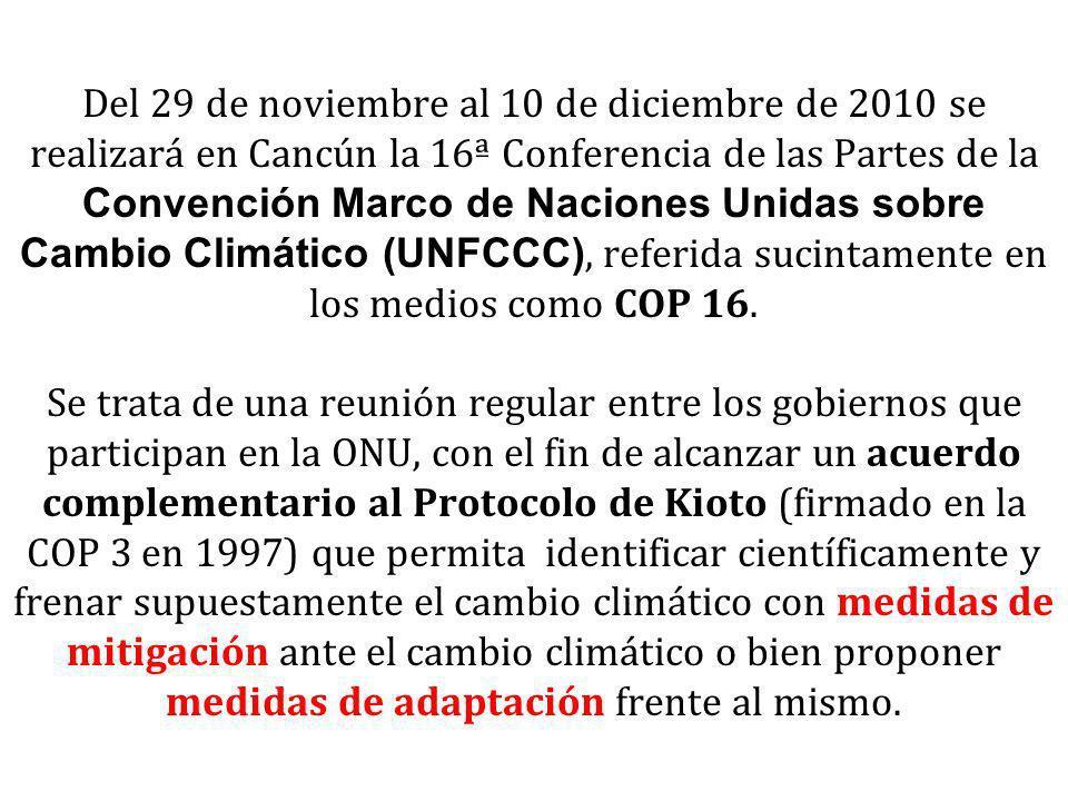 Del 29 de noviembre al 10 de diciembre de 2010 se realizará en Cancún la 16ª Conferencia de las Partes de la Convención Marco de Naciones Unidas sobre Cambio Climático (UNFCCC), referida sucintamente en los medios como COP 16.