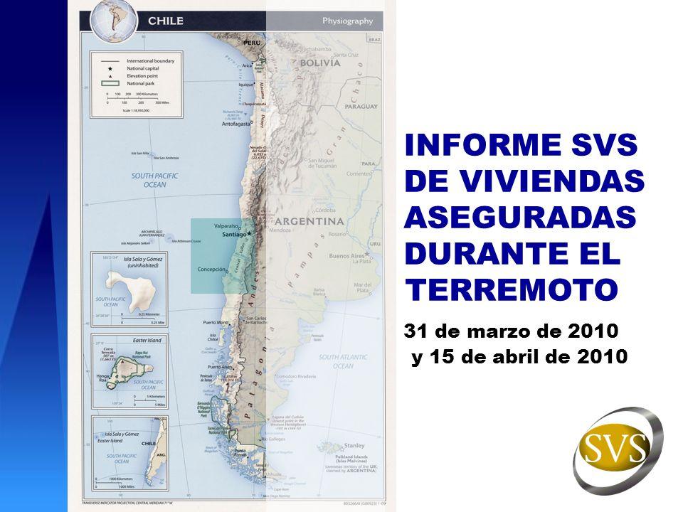 INFORME SVS DE VIVIENDAS ASEGURADAS DURANTE EL TERREMOTO 31 de marzo de 2010 y 15 de abril de 2010