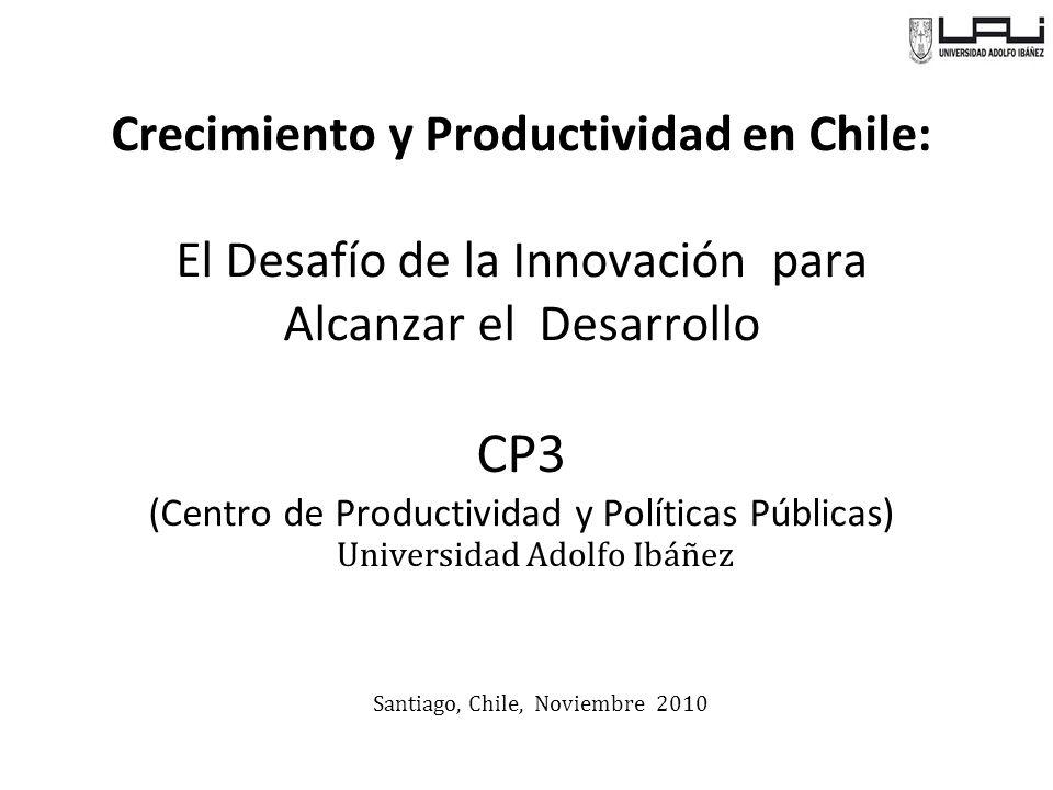 Crecimiento y Productividad en Chile: El Desafío de la Innovación para Alcanzar el Desarrollo CP3 (Centro de Productividad y Políticas Públicas) Universidad Adolfo Ibáñez Santiago, Chile, Noviembre 2010