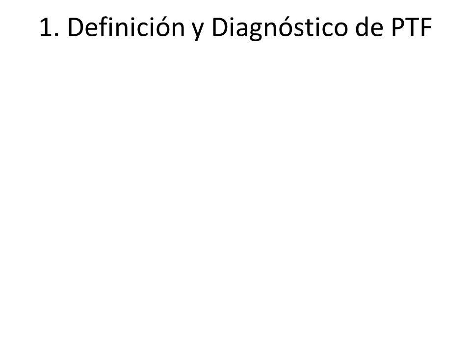1. Definición y Diagnóstico de PTF