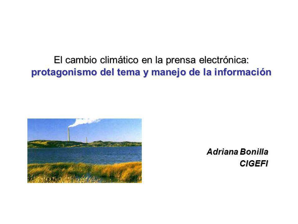 El cambio climático en la prensa electrónica: protagonismo del tema y manejo de la información Adriana Bonilla CIGEFI