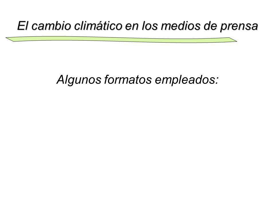 El cambio climático en los medios de prensa Algunos formatos empleados: