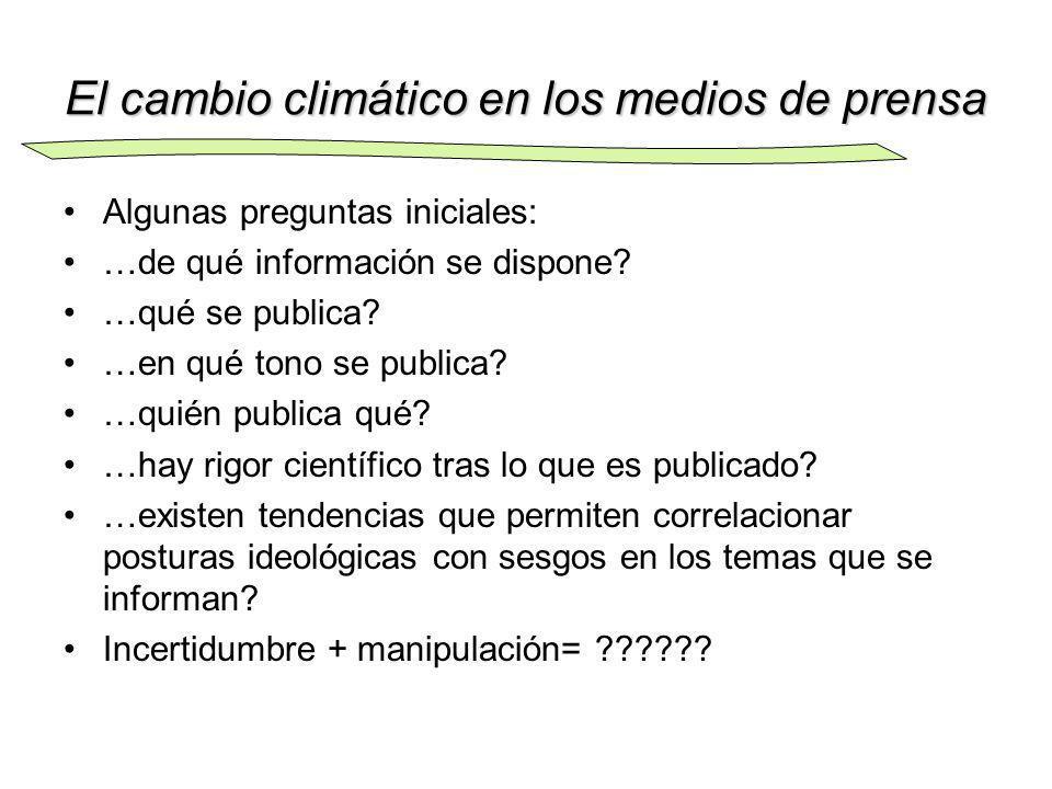 El cambio climático en los medios de prensa Algunas preguntas iniciales: …de qué información se dispone? …qué se publica? …en qué tono se publica? …qu