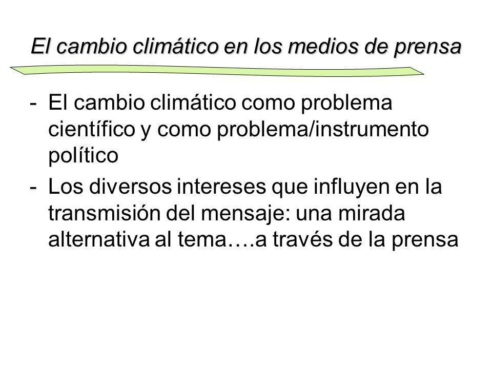 El cambio climático en los medios de prensa -El cambio climático como problema científico y como problema/instrumento político -Los diversos intereses