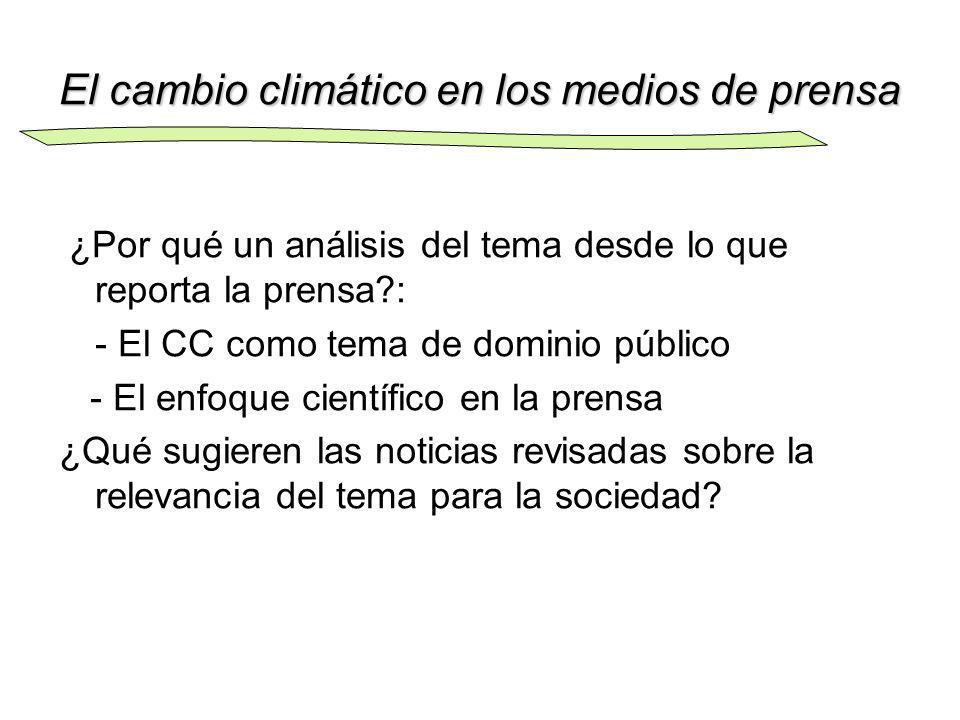 El cambio climático en los medios de prensa ¿Por qué un análisis del tema desde lo que reporta la prensa?: - El CC como tema de dominio público - El e