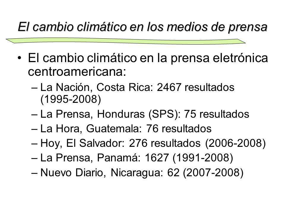 El cambio climático en los medios de prensa El cambio climático en la prensa eletrónica centroamericana: –La Nación, Costa Rica: 2467 resultados (1995