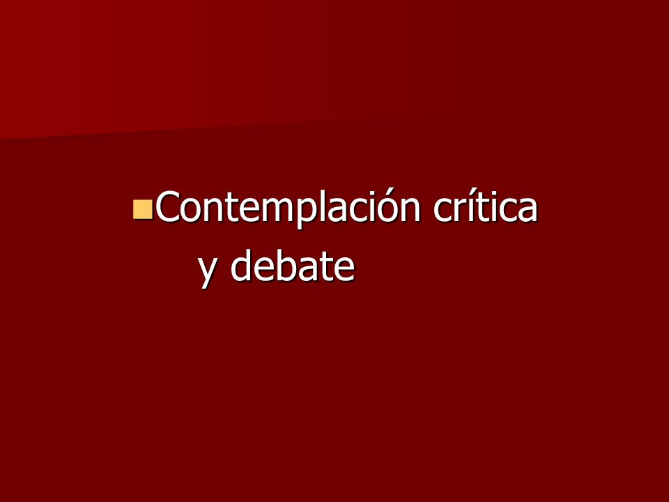 Contemplación crítica Contemplación crítica y debate