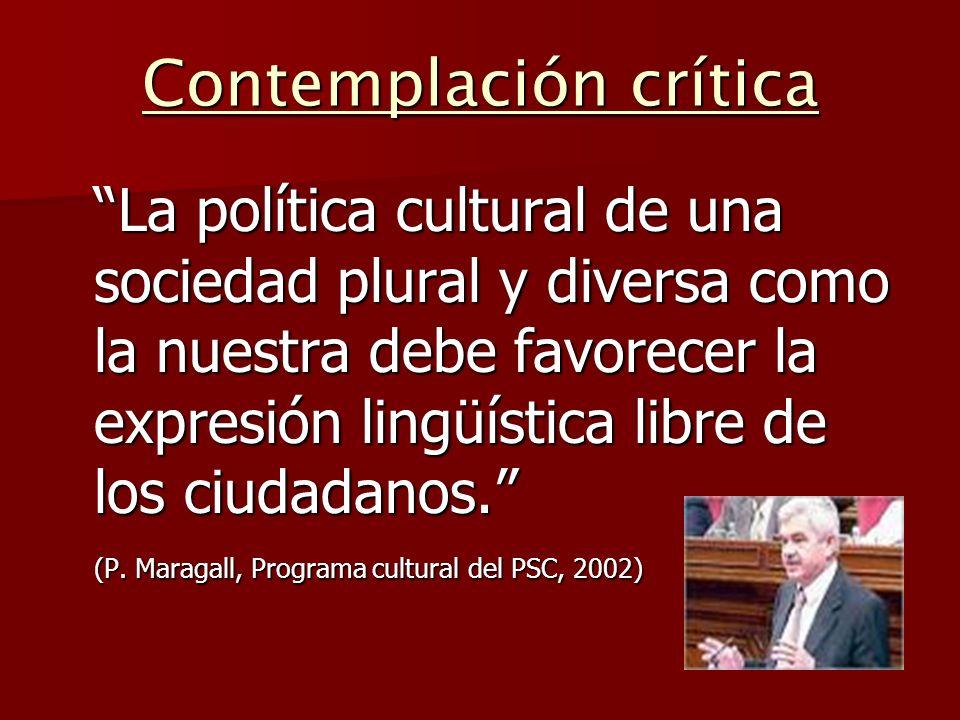Contemplación crítica La política cultural de una sociedad plural y diversa como la nuestra debe favorecer la expresión lingüística libre de los ciuda