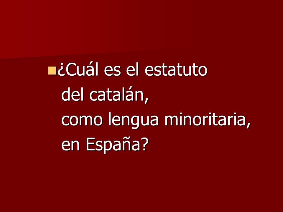¿Cuál es el estatuto ¿Cuál es el estatuto del catalán, como lengua minoritaria, en España?