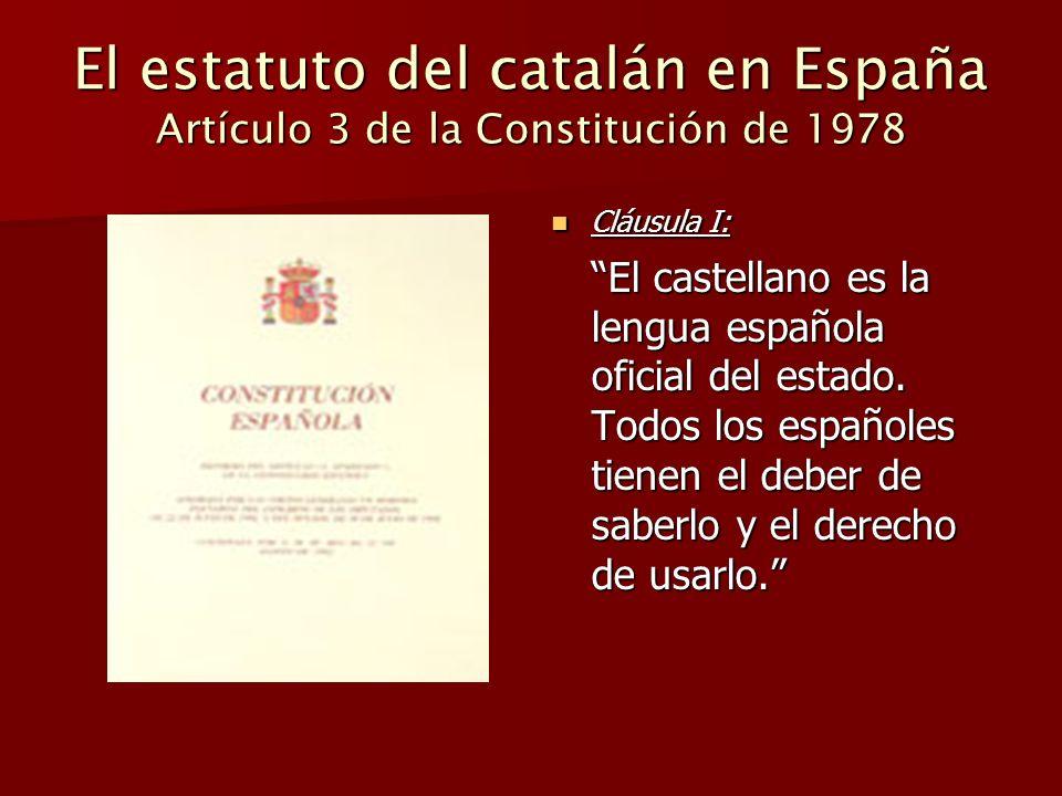 El estatuto del catalán en España Artículo 3 de la Constitución de 1978 Cláusula I: Cláusula I: El castellano es la lengua española oficial del estado