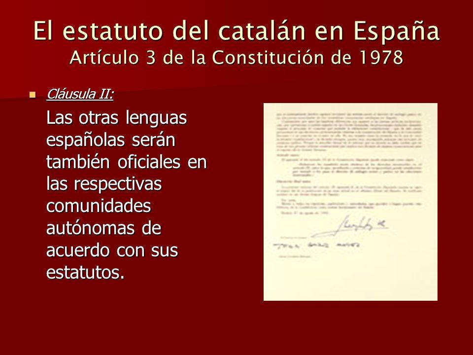 El estatuto del catalán en España Artículo 3 de la Constitución de 1978 Cláusula II: Cláusula II: Las otras lenguas españolas serán también oficiales